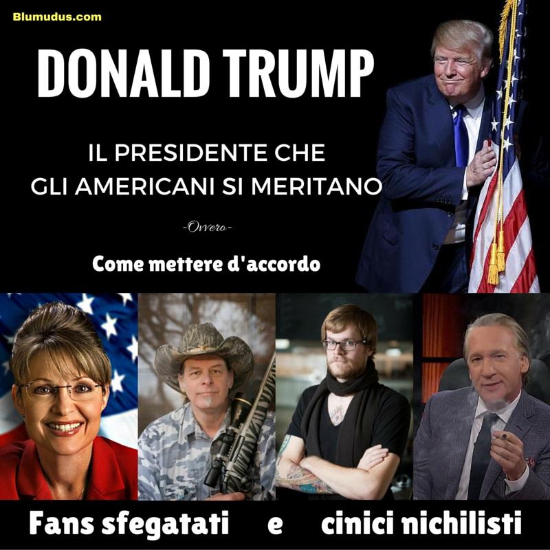 Trump, quel che gli Americani si meritano. Cosa che mette d'accordo fans sfegatati e cinici nichilisti.