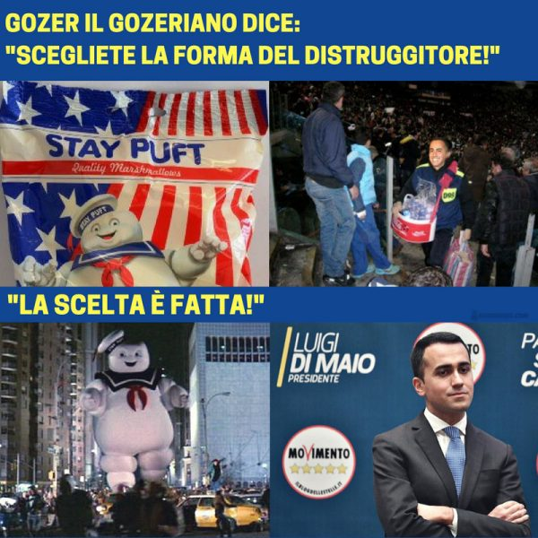 Citazione da Ghostbusters: Gozer il Gozeriano fa scegliere il distruggitore. Un gigante marshmallow man. In parallelo Luigi Di Maio, prima venditore di bibite e poi premiato dagli elettori come guida dell'Italia.