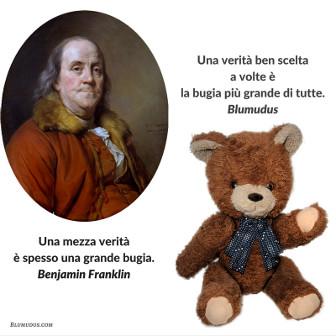 """""""Una mezza verità è spesso una grande bugia."""" Benjamin Franklin. """"Una verità ben scelta a volte è la bugia più grande di tutte."""" Blumudus."""